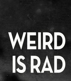 weird is rad
