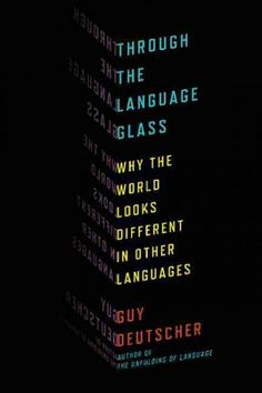 Through the language glass : why the world looks different in other languages / Guy Deutscher.