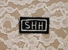 mini SHH embroidered punk patch by STITCHWIZARDRY on Etsy https://www.etsy.com/listing/232639811/mini-shh-embroidered-punk-patch