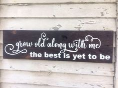 A personal favorite from my Etsy shop https://www.etsy.com/listing/522446360/grow-old-along-with-me-wood-sign