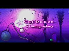 Cat Dance ( Lounge asian )  xLArve [ Relax Psy Chill ]