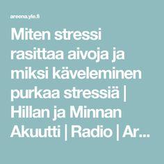 Miten stressi rasittaa aivoja ja miksi käveleminen purkaa stressiä | Hillan ja Minnan Akuutti | Radio | Areena | yle.fi