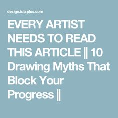 EVERY ARTIST NEEDS TO READ THIS ARTICLE  || 10 Drawing Myths That Block Your Progress
