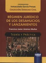 Régimen jurídico de los desahucios y lanzamientos / Francisco Javier Jiménez Muñoz. - 2017.