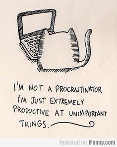 I'm Not A Procrastinator, I'm Just Extremely...