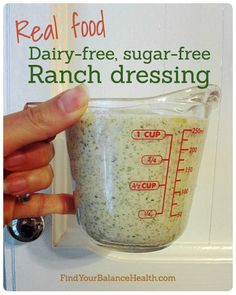 Real food ranch dressing recipe (Dairy-free, sugar-free) Real food, dairy-free, sugar-free ranch dressing I made this and ate it tonight on a yummy steak salad. It was the BOMB! Sugar Detox Recipes, 21 Day Sugar Detox, Clean Recipes, Clean Foods, Dairy Free Recipes, Paleo Recipes, Whole Food Recipes, Cooking Recipes, Dairy Free Dinners