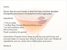 The Bee Raw Orange Blossom Honey Cosmo- vodka, red cranberry juice and our Orange Blossom Honey make this cocktail sing!