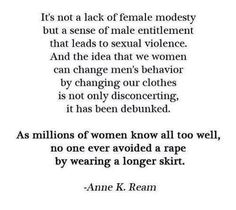 """It is not a lack of female modesty but a sense of male entitlement that leads to sexual violence ..."""