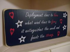 Deployment does to love what wind does to fire; it extinguishes the weak and fuels the strong.