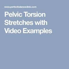 Pelvic Torsion Stretches with Video Examples
