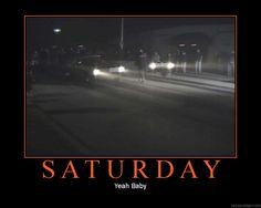 Saturday... Yeah Baby!