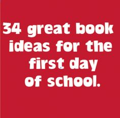 34 great book ideas for the first day of school. I love not only the book choices, but her great lesson plan ideas for the first week as well!