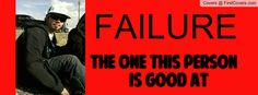 Failure the one this person is Good at