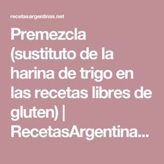 Premezcla (sustituto de la harina de trigo en las recetas libres de gluten) | RecetasArgentinas.net