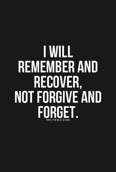 I'll remember. I may not recover. It may be a little late for that. But I'll sure as hell never forgive and forget. That ship sailed a long time ago. True Quotes, Words Quotes, Great Quotes, Wise Words, Motivational Quotes, Funny Quotes, Inspirational Quotes, My Kids Quotes, Fake Family Quotes
