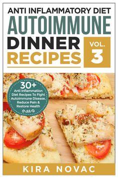 Anti Inflammatory Diet: Autoimmune Dinner Recipes: 30+ Anti Inflammation Diet Recipes To Fight Autoimmune Disease, Reduce Pain And Restore Health (Autoimmune ... Disease, Anti-Inflammatory Diet, Cookb ($0.99 to Free) - Books