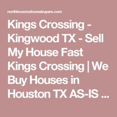 Kings Crossing - Kingwood TX - Sell My House Fast Kings Crossing | We Buy Houses in Houston TX AS-IS - Fast Cash for Houston Homes | North Houston Home Buyers