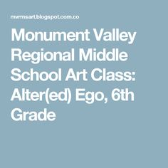 Monument Valley Regional Middle School   Art Class: Alter(ed) Ego, 6th Grade