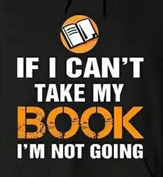 I never go anywhere without a book!