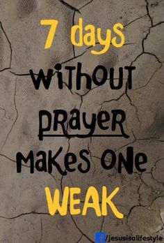 7 DAYS without prayer makes one WEAK. <3