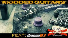 """MODDED GUITARS"" Feat: Fago Cable Pro and Ibanez 87"