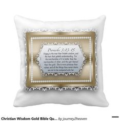 Shop Christian Wisdom Gold Bible Quote Proverbs Throw Pillow created by Personalize it with photos & text or purchase as is! Gift From Heaven, Proverbs 3, Gold Pearl, Bible Quotes, Wisdom, Christian, Messages, Throw Pillows, Gifts