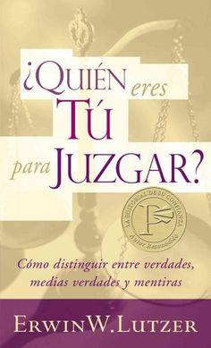 Quien eres tu para juzgar? / Who are you to Judge?: C=mo Distinguir Entre Verdades, Medias Verdades Y Mentirasa