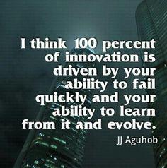 İnovasyonun yüzde yüzü hızlı hata yapma ve onlardan dersler çıkarabilme yeteneğidir