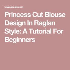 Princess Cut Blouse Design In Raglan Style: A Tutorial For Beginners