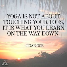 Yoga is NOT About Touching Your Toes, It is What you Learn on the Way Down. #Yoga #Quotes