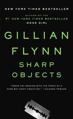 """""""Sharp Objects was by far my favorite novel by Gillian Flynn; fast-paced and filled with complex characters. I love how all of her novels have southern roots."""""""