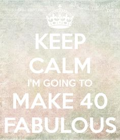 KEEP CALM I'M GOING TO MAKE 40 FABULOUS - KEEP CALM AND CARRY ON Image Generator