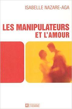 Les manipulateurs et l'amour: Amazon.com: Isabelle Nazare-Aga: Books
