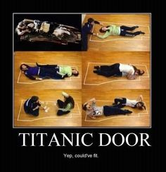 This part just makes me mad! I mean they both could have fit! They could have lived happily ever after together but no! Apparently two people can fit on a door!
