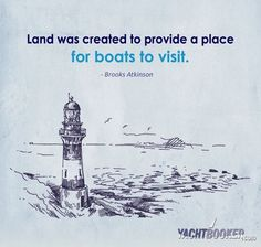 Land was created for boats.