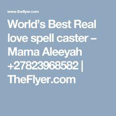 World's Best Real love spell caster –  Mama Aleeyah +27823968582   TheFlyer.com