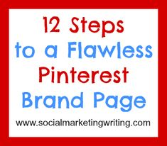 12 Steps to a Flawless Pinterest Brand Page http://socialmarketingwriting.com/12-steps-to-a-flawless-pinterest-brand-page/