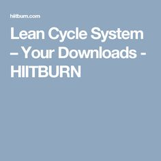 Lean Cycle System – Your Downloads - HIITBURN
