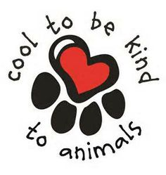 Love the paw print/heart for a tattoo! Even though it is cool to be kind to animals, I would leave the words off:)
