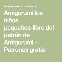 Amigurumi los niños pequeños-libre del patrón de Amigurumi - Patrones gratis