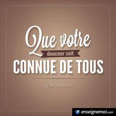 Philippiens 4:5 « Que votre douceur soit connue de tous »