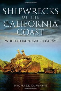 COMING SOON - Availability: http://130.157.138.11/record= Shipwrecks of the California Coast: Wood to Iron, Sail to Steam / Michael D. White