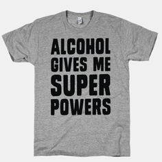 Alcohol Gives Me Superpowers #alcohol #party #funny