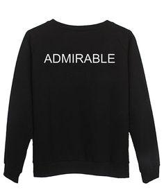 admirable sweatshirt – newgraphictees #sweatshirt #shirt #sweater #womenclothing #menclothing #unisexclothing #clothing #tups