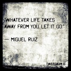 whatever life takes away from you, let it go