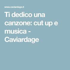 Ti dedico una canzone: cut up e musica - Caviardage