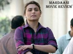 Mardaani Movie Review, Box Office Collection