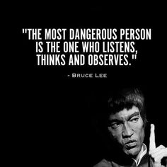 TOP PERSONALITY quotes and sayings by famous authors like Bruce Lee : The most dangerous person is the one who listens, thinks and observes. ~Bruce Lee  #personality #character #quotes | Quotlr