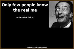 Only few people know the real me - Salvador Dali Quotes - StatusMind.com