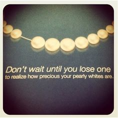 Don't wait until you lose one to realize how precious your pearly whites are. Dentaltown - Patient Education Ideas